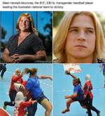 "Meet Hannah Mouncey, the 6'3"", 230 lb. transgender handball player leading the Australian national team to victory:"